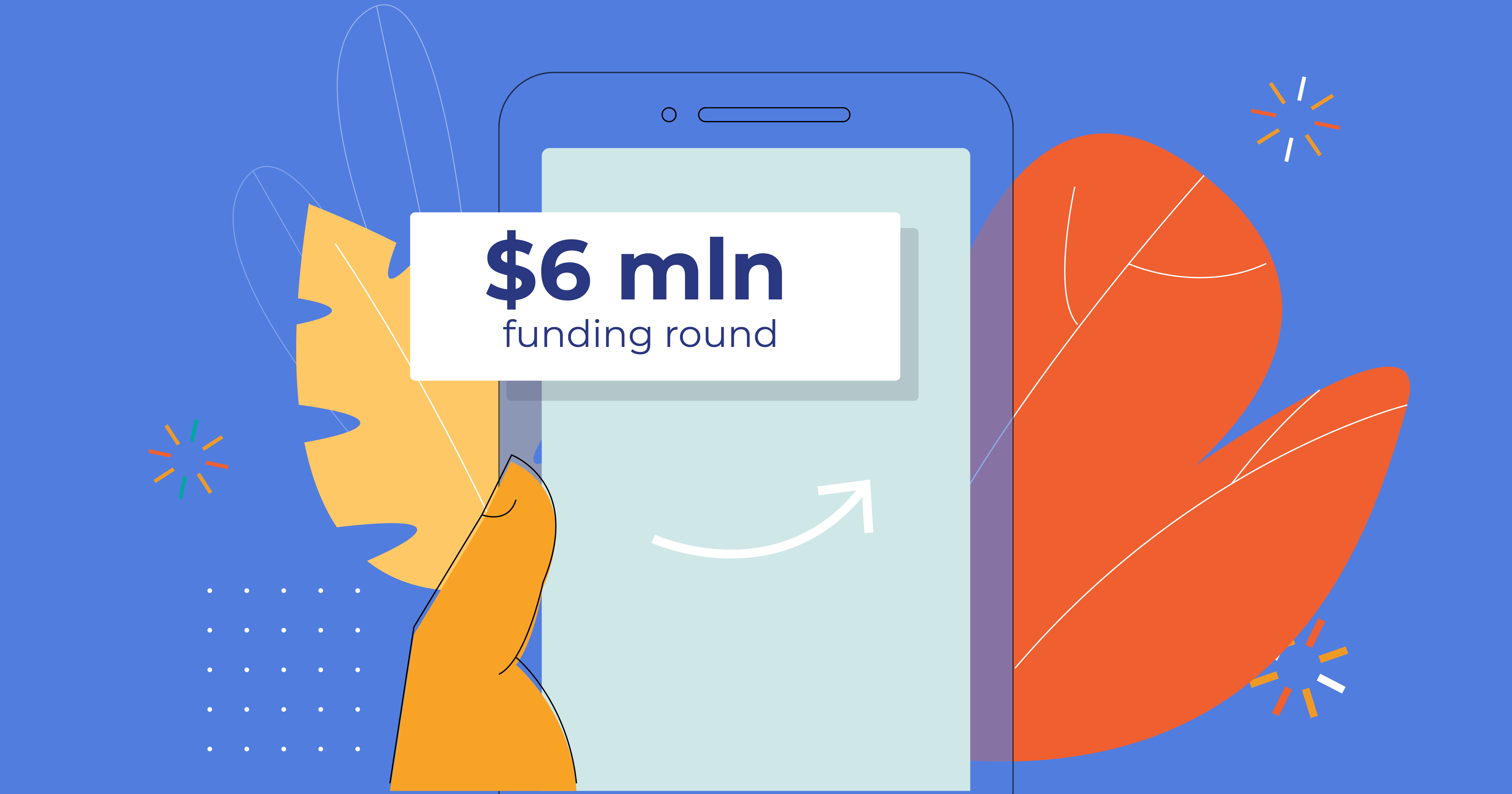 Announcing $6M in funding and putting it to work for our customers